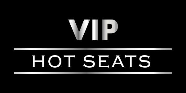 VIP Hot Seats