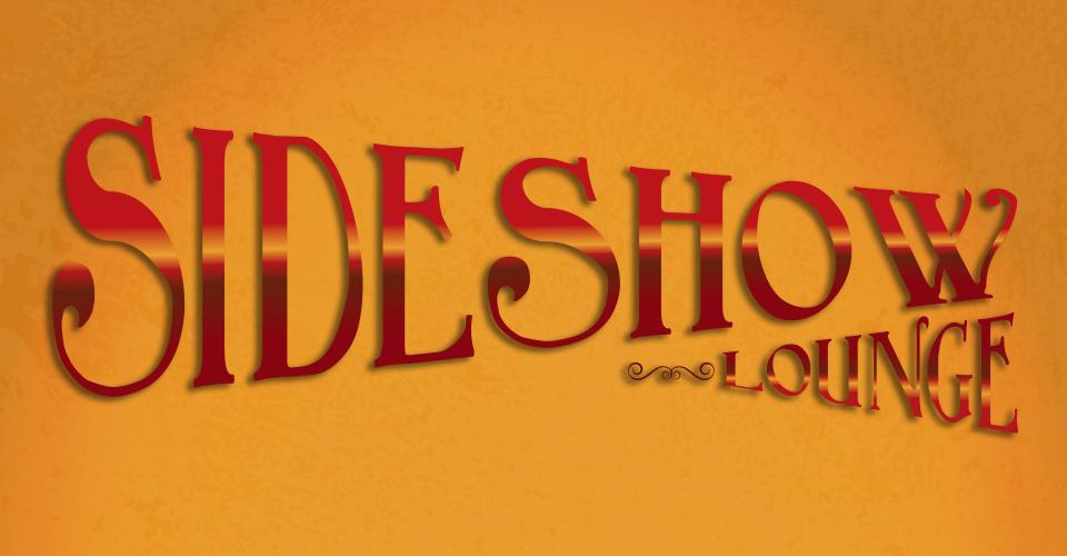 Sideshow Lounge Entertainment