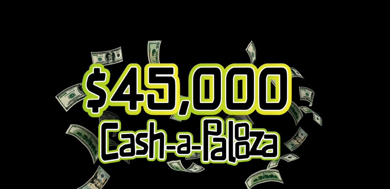 $45,000 Cash-a-Palooza
